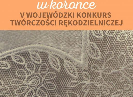 """V Wojewódzki Konkurs Twórczości Rękodzielniczej """"Piękno zamknięte w koronce"""" -zaproszenie!"""